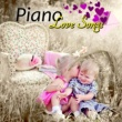 Various Artists Piano Love Songs ‐ The Best Romantic Piano Music for Lovers, Easy Listening, Candlelight Dinner Party, Instrumental Music for Quiet Moments