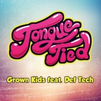 GROWN KIDS Tongue Tied feat. Def Tech