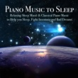 Piano Music Piano Music to Sleep - Relaxing Sleep Music & Classical Piano Music to Help you Sleep, Fight Insomnia and Bad Dreams