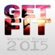 After Hours Club Get Fit: Workout Music 2015 ‐ Best Fitness Gym Jogging Running Chillout Songs, Weight Loss & Healthy Body