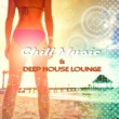 Chill Out Music Academy Chill Music & Deep House Lounge ‐ Best Electronic Music, Beach Party Songs, Dance Club, Relax and Free Mind