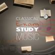 Various Artists Classical Exam Study Music ‐ Relaxing Music to Increase Brain Power, Perfect Memory & Perfect Concentrate