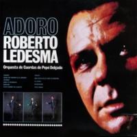 Roberto Ledesma&Orquesta de Cuerdas de Pepé Delgado Adoro