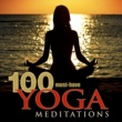 Yoga Meditation Tribe 100 Must-Have Yoga Meditations: Relaxation Music with Sounds of Nature