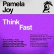 Pamela Joy Think Fast (Remixes)