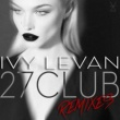 Ivy Levan 27 Club [Remixes]