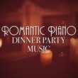 Romantic Dinner Party Music With Relaxing Instrumental Piano,Romantic Piano Academy&Romantic Piano Music Collection Romantic Piano Dinner Party Music