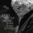 Karl Jenkins Still with the Music - The Album