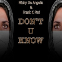 Michy De Angelis&Frank K Pini Don't U Know