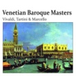 Various Artists Venetian Baroque Masters: Vivaldi, Tartini & Marcello