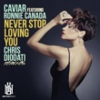 Caviar/Ronnie Canada Never Stop Loving You (Chris Diodati Remixes)
