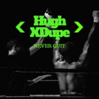 Hugh XDupe Never Quit (Groove Salvation Remix)