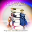 Various Artists Classics for Study and Homework ‐ Exam Study Music for Deep Focus and Better Concentration, Relaxing Classical Songs