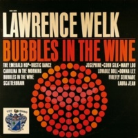 Lawrence Welk Bubbles in the Wine