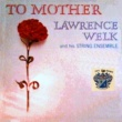 Lawrence Welk To Mother