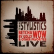 The Stylistics Betcha by Golly, Wow & Other Favorites - Live