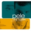 Pele The Nudes