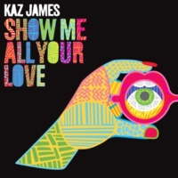 Kaz James Show Me All Your Love (Radio Edit)