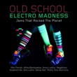 Various Artists Old School Electro Madness - Jams That Rocked the Planet