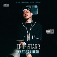True Starr What You Need