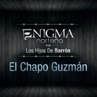 Enigma Norteño/Hijos De Barrón El Chapo Guzmán (feat.Hijos De Barrón)