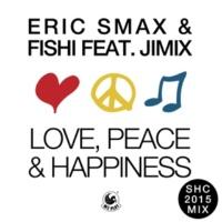 Eric Smax & Fishi Love, Peace & Happiness (feat. JimiX) [SHC 2015 Radio Mix]
