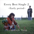 Every Little Thing Every Best Single 2 ~Early period~