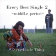 Every Little Thing Every Best Single 2 ~middLe period~