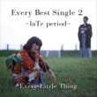 EVERY LITTLE THING Every Best Single 2 ~laTe period~