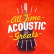 Acoustic Guitar Songs,Acoustic Hits&Afternoon Acoustic All-Time Acoustic Greats