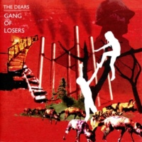 The Dears You And I Are A Gang Of Losers