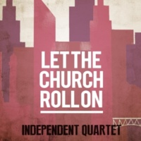 Independent Quartet Let the Church Roll On
