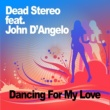 Dead Stereo Dancing for My Love