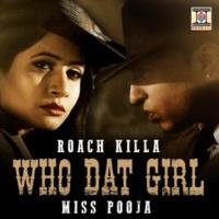 Roach Killa&Miss Pooja Who Dat Girl