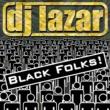 DJ LAZAR Black Folks
