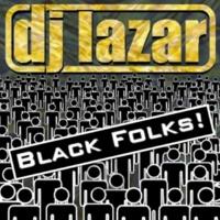 DJ LAZAR & DJ LAZAR Black Folks (Cevlar & Smart Instrumental Remix)