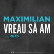 Maximilian Vreau să am (feat.Zhao)