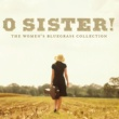 ヴァリアス・アーティスト O Sister! The Women's Bluegrass Collection
