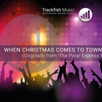 Trackfish Music When Christmas Comes to Town (Originally from 'The Polar Express') [Karaoke Version]