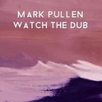 Mark Pullen Watch the Dub