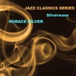 Horace Silver Jazz Classics Series: Silverware