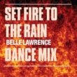 Belle Lawrence Set Fire To The Rain (Dance Mixes)
