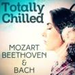 Wolfgang Amadeus Mozart,Ludwig van Beethoven&Johann Sebastian Bach Totally Chilled - Mozart, Beethoven & Bach