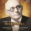 Wolfgang Holzmair&Thérèse Lindquist Max Kowalski: Lieder by Max Kowalski
