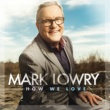 Mark Lowry How We Love