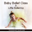 Various Artists Baby Ballet Class & Little Ballerina ‐ Favourite Ballet Dance Music for Toddlers, Kids & Childrens, Pink Tutu, First Ballet Lessons with Tchaikovsky Swan Lake