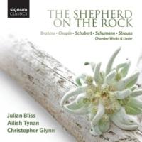 Julian Bliss,Ailish Tynan&Christopher Glynn The Shepherd on the Rock: Chamber Works and Lieder by Brahms, Chopin, Schubert, Schumann and Strauss