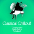 Camille Saint-Saëns,Franz Schubert&Pyotr Ilyich Tchaikovsky Classical Chillout - Tchaikovsky, Saint-Saëns & Schubert