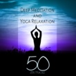 Various Artists Deep Meditation and Yoga Relaxation - 50 Zen Tracks Music to Reduce Stress & Spiritual Healing