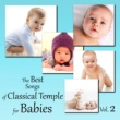 Various Artists The Best Songs of Classical Temple for Babies Vol. 2